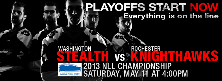 The Washington Stealth @StealthLax on twitter are getting ready to play the Rochester Knighthawks @RocKnighthawks in the NLL Playoff Championship game at the Langley Events Centre, in Vancouver, B.C. on Saturday, May 11th at 4:00pm PST.