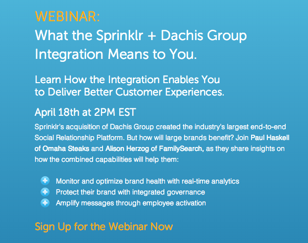 Sprinklr's acquisition of Dachis Group created the industry's largest end-to-end Social Relationship Platform. But how will large brands benefit?