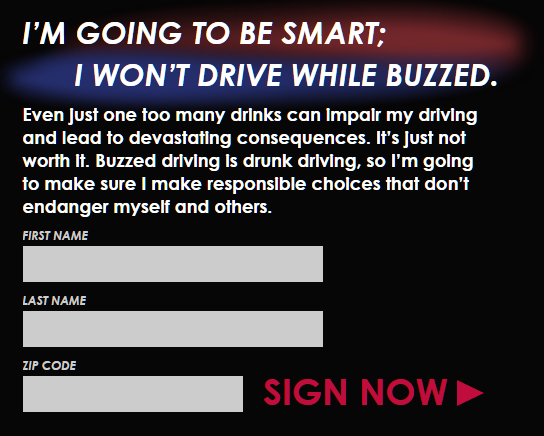 Visit http://buzzeddriving.adcouncil.org/ to sign the pledge to not drive buzzed and learn more about buzzed driving and the dangers that can come with it.