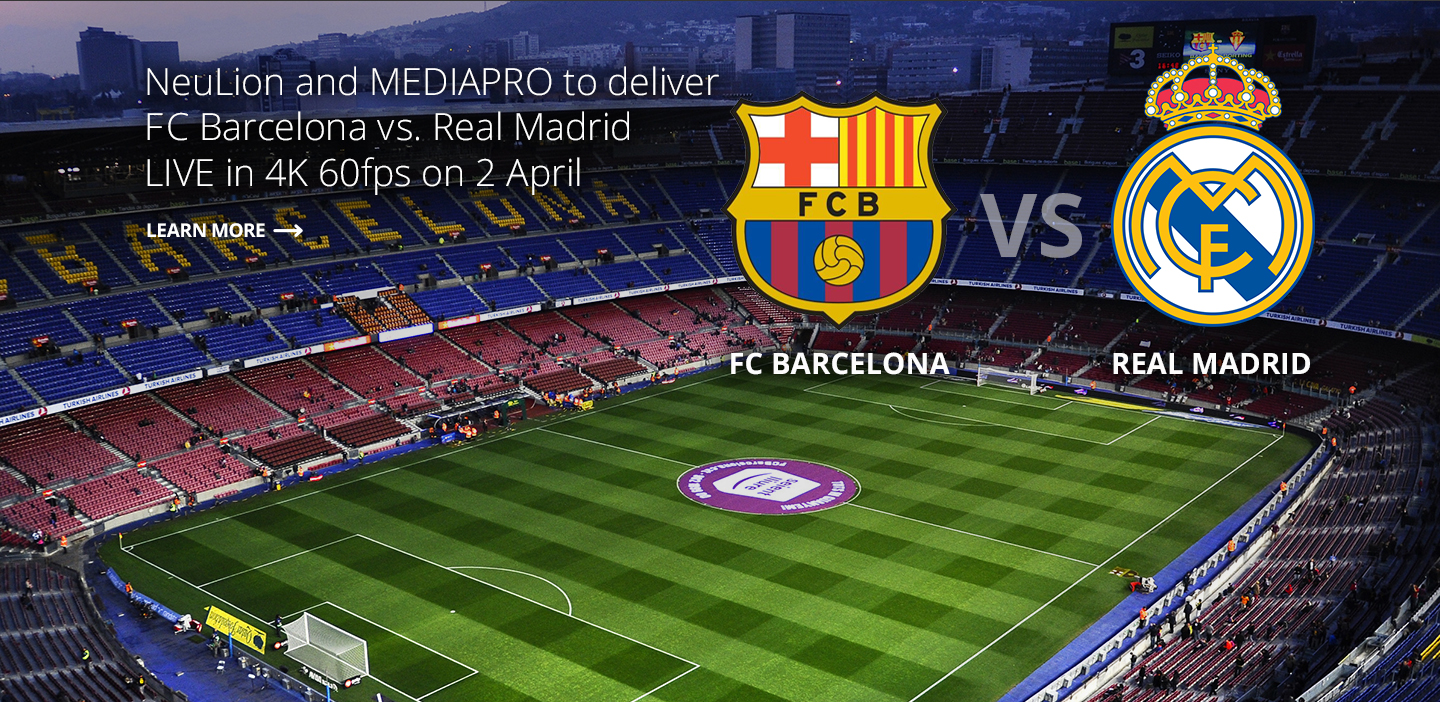 NeuLion and Mediapro Powering FC Barcelona and Real Madrid Live 4K Stream - SportsTechie blog